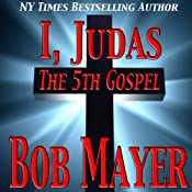 I, Judas The 5th Gospel | [Bob Mayer, Jen Talty]