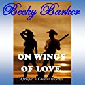 On Wings of Love (       UNABRIDGED) by Becky Barker Narrated by Johnny Peppers