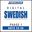 Swedish Phase 1, Unit 26-30: Learn to Speak and Understand Swedish with Pimsleur Language Programs Audiobook by  Pimsleur Narrated by  Pimsleur