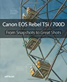 Jeff Revell Canon EOS Rebel T5i / 700D: From Snapshots to Great Shots