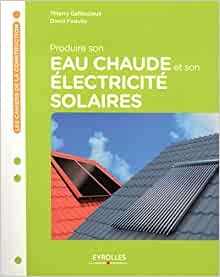 Produire son eau chaude et son electricite solaires les capteurs solaires po - Comment produire son electricite ...