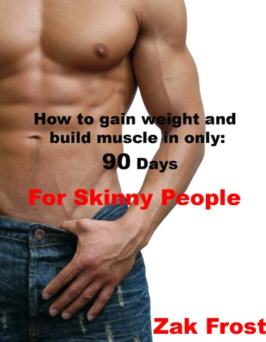 How to Gain Weight and Build Muscle in only 90 days – Special Edition for Skinny People – Buy It Now