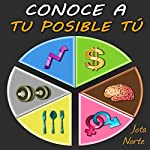 Conoce a tu posible tú [Know Your Possible]: Mejora en lo importante: salud, trabajo y conducta [Improving on What Matters: Health, Work and Conduct] | Jota Norte