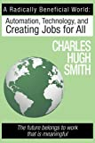img - for A Radically Beneficial World: Automation, Technology and Creating Jobs for All: The Future Belongs to Work That Is Meaningful book / textbook / text book