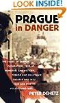 Prague in Danger: The Years of German...