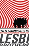 Five Lesbian Brothers/ Four Plays