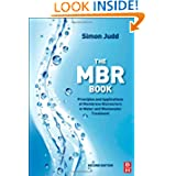 The MBR Book, Second Edition: Principles and Applications of Membrane Bioreactors for Water and Wastewater Treatment...