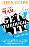 The Teen Years - Don't Get Mad - Get Through- A parent's guide to surviving the teenage years without tearing your hair out.....