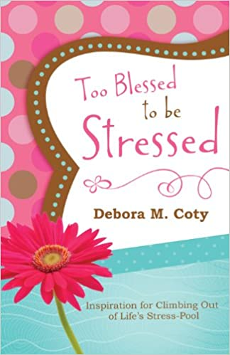 Too Blessed to Be Stressed: Inspiration for Climbing Out of Life's Stress-Pool
