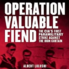 Operation Valuable Fiend: The CIA's First Paramilitary Strike against the Iron Curtain (       UNABRIDGED) by Albert Lulushi Narrated by James Conlan