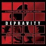 Depravity: A Narrative of 16 Serial Killers   Harvey Rosenfeld