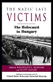 The Nazis Last Victims: The Holocaust in Hungary