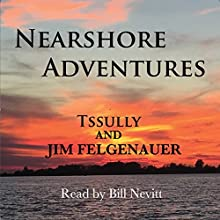 Nearshore Adventures | Livre audio Auteur(s) :  Tssully, Jim Felgenauer Narrateur(s) : Bill Nevitt