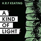 A Kind of Light Audiobook by H. R. F. Keating Narrated by Sheila Mitchell, Michael Holroyd, Simon Keating