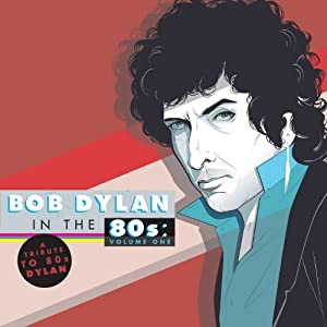 Bob Dylan in the 80s: Vol 1