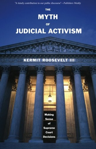 The Myth of Judicial Activism: Making Sense of Supreme...
