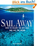 Sail Away: Change Your Life: How to E...