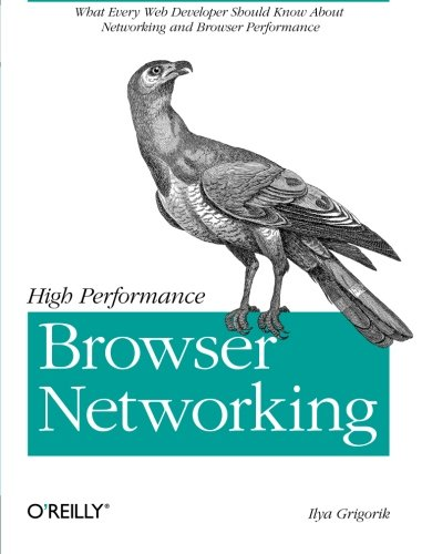 High Performance Browser Networking: What every web developer should know about networking and web performance PDF