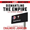 Dismantling the Empire: America's Last Best Hope (       UNABRIDGED) by Chalmers Johnson Narrated by Tom Weiner