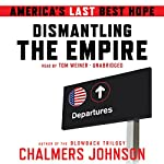 Dismantling the Empire: America's Last Best Hope | Chalmers Johnson