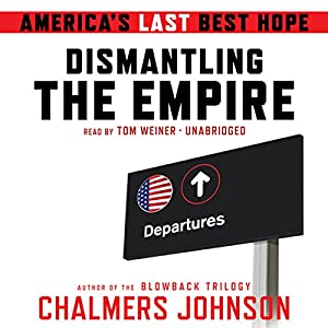 Dismantling the Empire: America's Last Best Hope | [Chalmers Johnson]