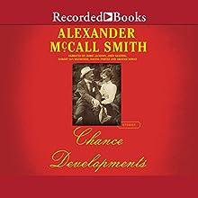 Chance Developments: Stories Audiobook by Alexander McCall Smith Narrated by Robert Ian Mackenzie, Jamie Jackson, John Keating, Davina Porter, Graham Rowat
