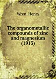 img - for The organometallic compounds of zinc and magnesium. book / textbook / text book