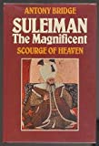 img - for Suleiman the Magnificent: Scourge of Heaven by Bridge, Anthony Cyrpian (1983) Hardcover book / textbook / text book