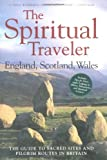 England, Scotland, Wales: The Guide to Sacred Sites and Pilgrim Routes in Britain (Spiritual Traveler)