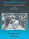 img - for Trapped Fools: Thirty Years of Israeli Policy in the Territories (Israeli History, Politics and Society) book / textbook / text book
