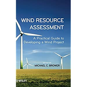 Wind Resource Assessment: A Practical Guide to Developing a Wind Project
