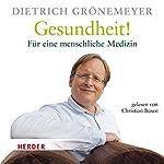 Gesundheit!: Für eine menschliche Medizin | Dietrich Grönemeyer