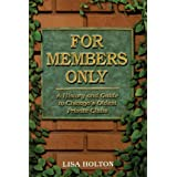 For Members Only: A History And Guide to Chicago's Oldest Private Clubs ~ Lisa Holton
