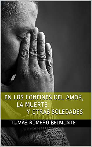 En los confines del amor, la muerte y otras soledades (Spanish Edition) PDF