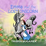 Emma and the Lost Unicorn: The Fabled Forest Series, Book 1 | Trisha Sugarek