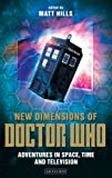 New Dimensions of Doctor Who: Adventures in Space, Time and Television: Exploring Space, Time and Television (Reading Contemporary Television)