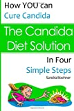 The Candida Diet Solution: How You Can Cure Candida in Four Simple Steps