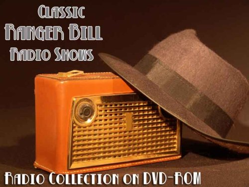 75 Classic Ranger Bill Old Time Radio Broadcasts on DVD (over 34 hours 34 minutes running time)
