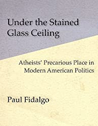Under the Stained Glass Ceiling: Atheists' Precarious Place in Modern American Politics