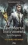 The Mortal Instruments - Les origines, tome 2 : Le prince mécanique