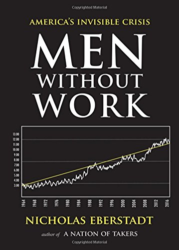 Men Without Work: America's Invisible Crisis (New Threats to Freedom Series) (The Condition Of Man compare prices)