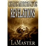 Chaos Mortalitus: Revelations (Book Two) ~ Mark LaMaster