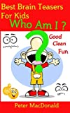 img - for Best Brain teasers for Kids - Who Am I?: Good Clean Fun (Best Joke book for Kids) (Volume 5) book / textbook / text book