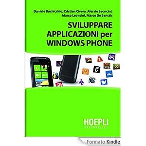 Sviluppare applicazioni per Windows Phone: Con Silverlight e XNA - Esempi in C# e VB