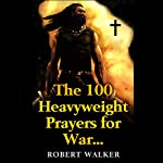 The 100 Heavyweight Prayers for War | Robert Walker