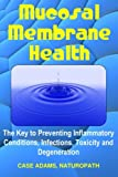 Mucosal Membrane Health: The Key to Preventing Inflammatory Conditions, Infections, Toxicity and Degeneration