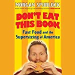 Don't Eat This Book: Fast Food and the Supersizing of America | Morgan Spurlock