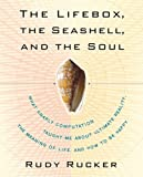 img - for The Lifebox, the Seashell, and the Soul: What Gnarly Computation Taught Me About Ultimate Reality, the Meaning of Life, and How to be Happy by Rudy Rucker (7-Sep-2006) Paperback book / textbook / text book