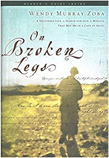 On Broken Legs, A Shattered Life, a Search for God, a Miracle That Met Me in a Cave in Assisi