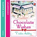 Chocolate Wishes (       UNABRIDGED) by Trisha Ashley Narrated by Julia Rounthwaite